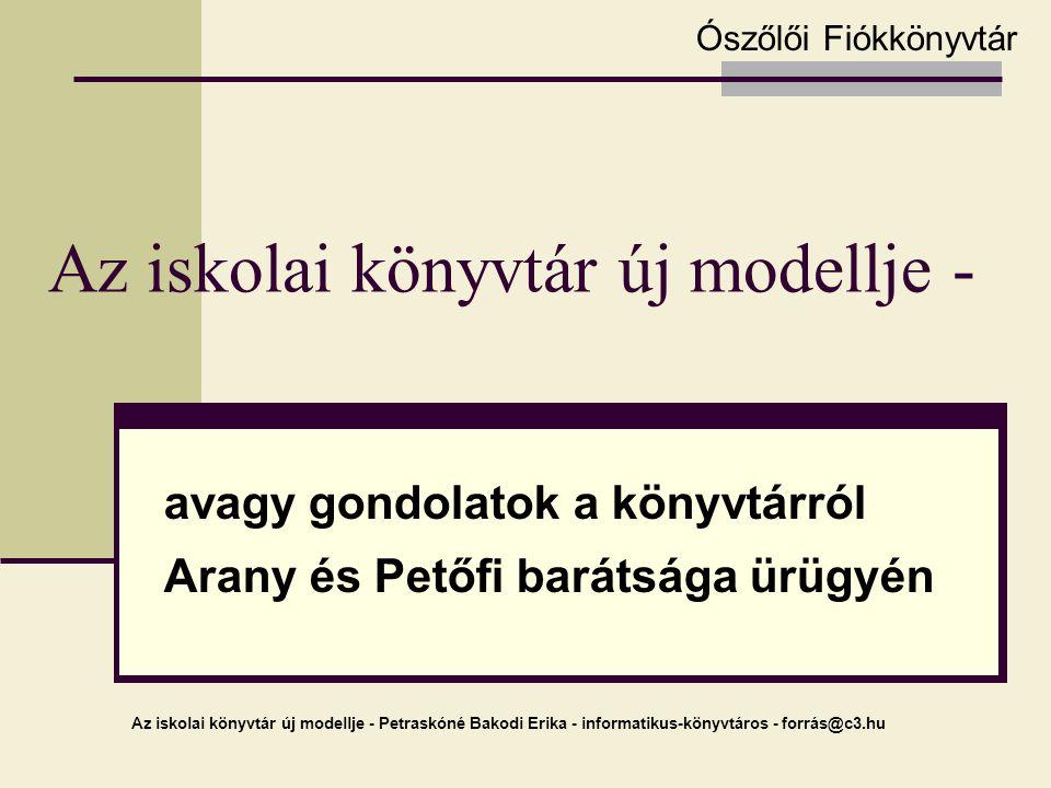 Az iskolai könyvtár új modellje - Petraskóné Bakodi Erika - informatikus-könyvtáros - forrás@c3.hu Az iskolai könyvtár új modellje - Ószőlői Fiókkönyv