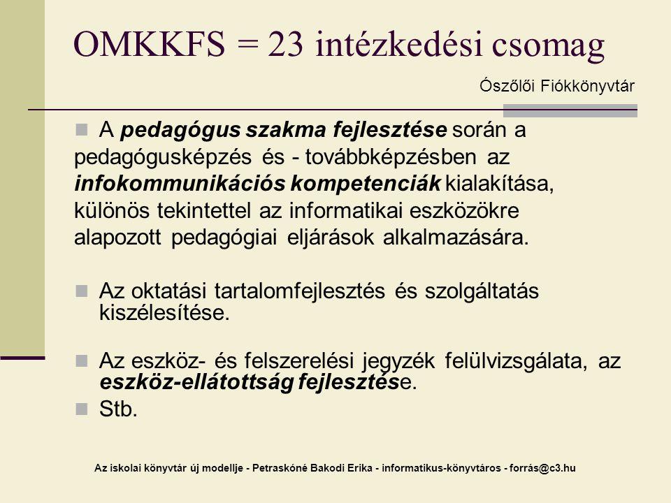 Az iskolai könyvtár új modellje - Petraskóné Bakodi Erika - informatikus-könyvtáros - forrás@c3.hu OMKKFS = 23 intézkedési csomag A pedagógus szakma f