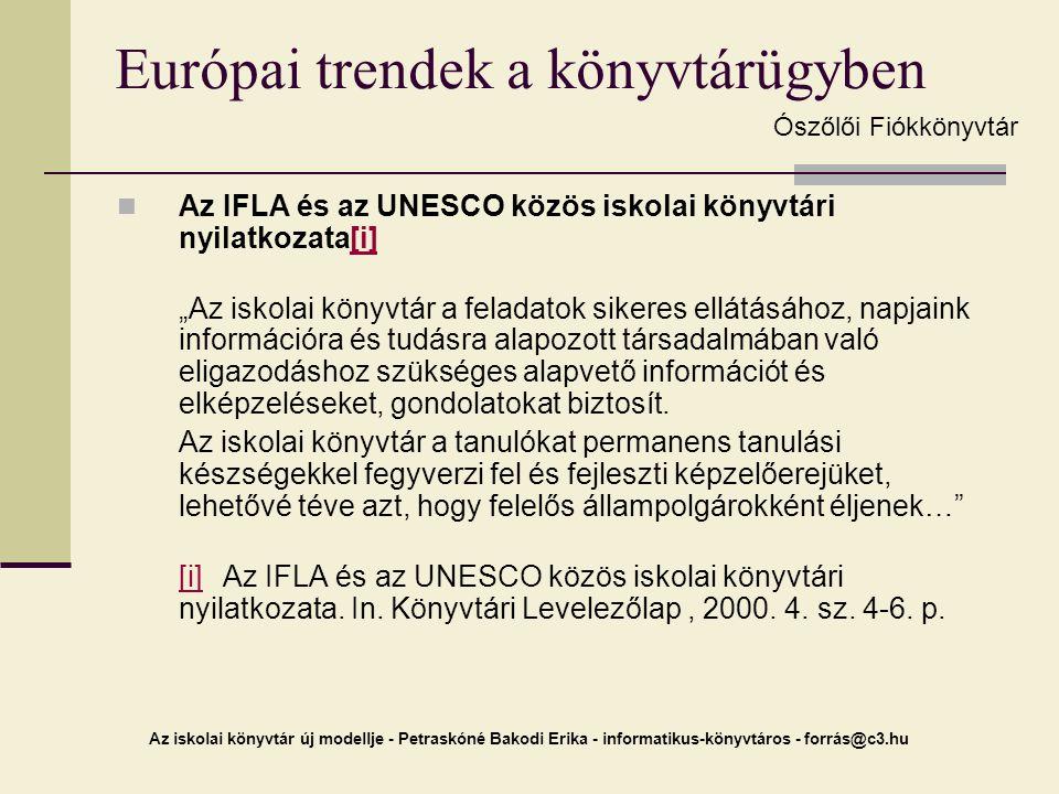 Az iskolai könyvtár új modellje - Petraskóné Bakodi Erika - informatikus-könyvtáros - forrás@c3.hu Európai trendek a könyvtárügyben Az IFLA és az UNES