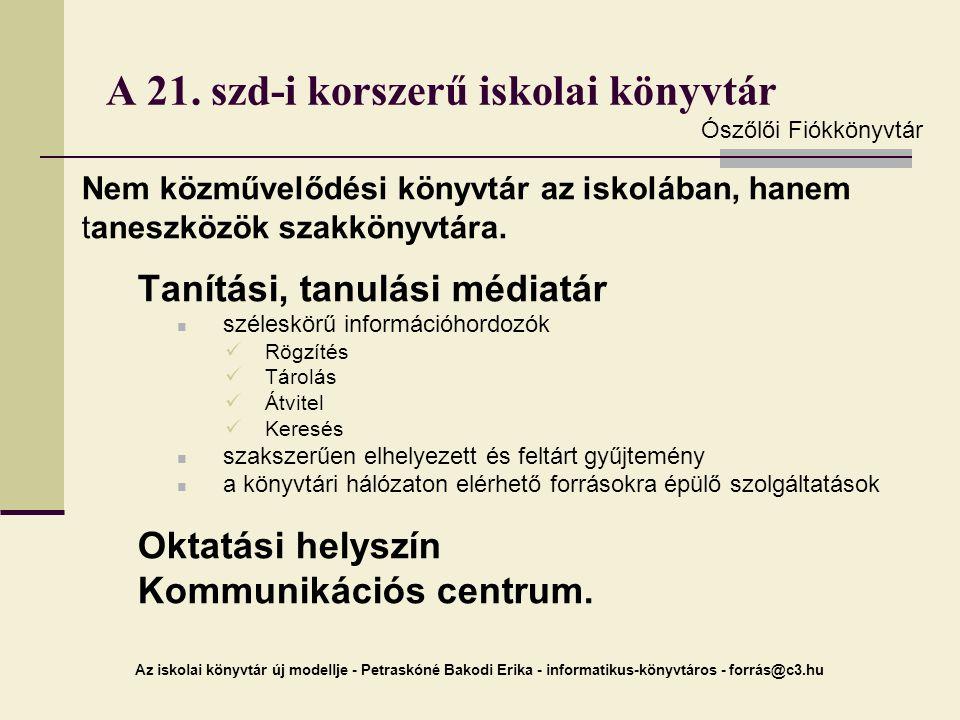 Az iskolai könyvtár új modellje - Petraskóné Bakodi Erika - informatikus-könyvtáros - forrás@c3.hu A 21. szd-i korszerű iskolai könyvtár Nem közművelő