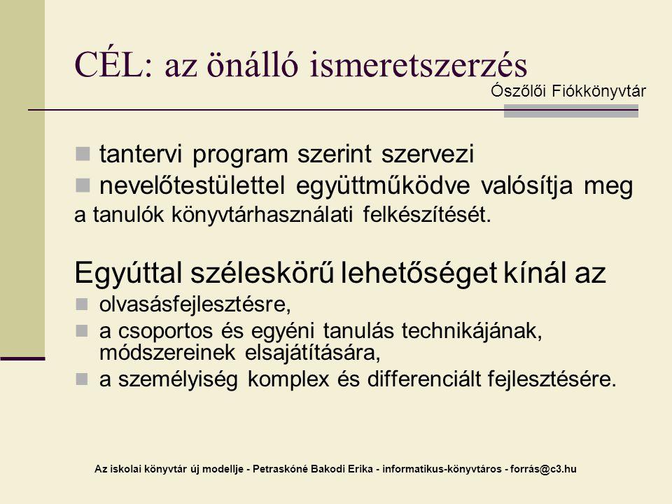 Az iskolai könyvtár új modellje - Petraskóné Bakodi Erika - informatikus-könyvtáros - forrás@c3.hu CÉL: az önálló ismeretszerzés tantervi program szer