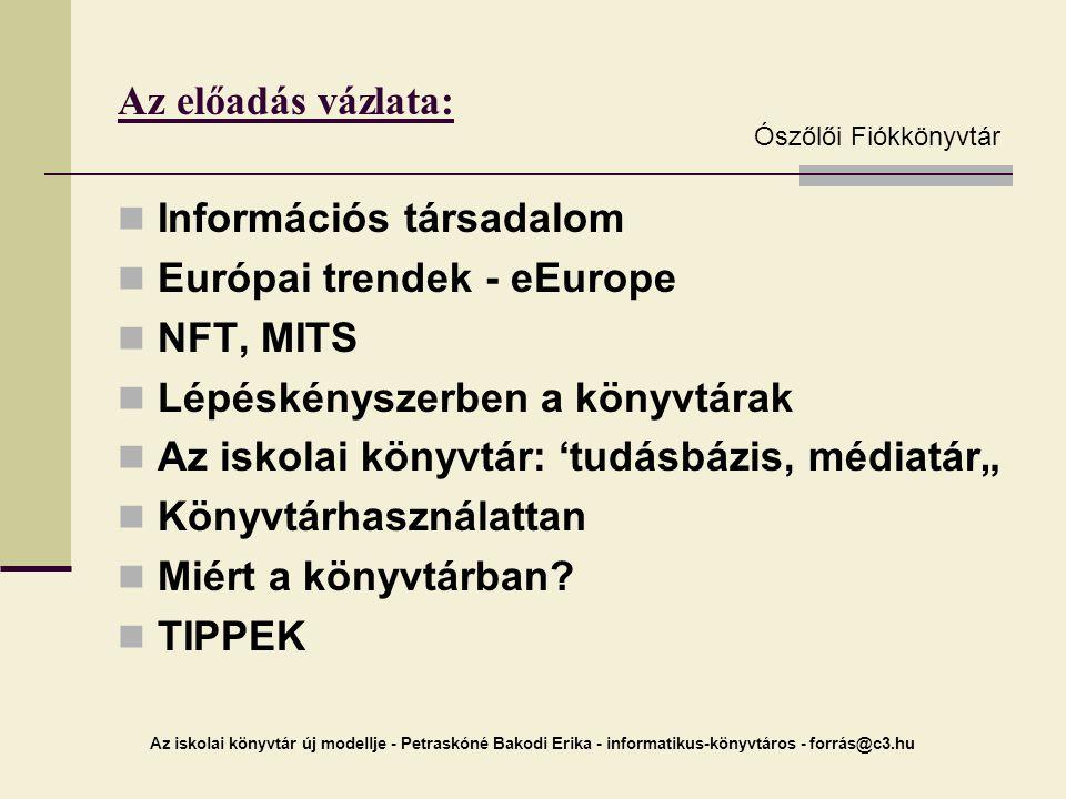 Az iskolai könyvtár új modellje - Petraskóné Bakodi Erika - informatikus-könyvtáros - forrás@c3.hu Az előadás vázlata: Információs társadalom Európai