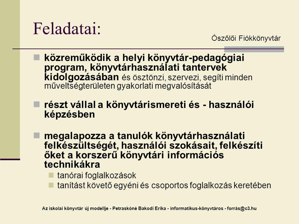 Az iskolai könyvtár új modellje - Petraskóné Bakodi Erika - informatikus-könyvtáros - forrás@c3.hu Feladatai: közreműködik a helyi könyvtár-pedagógiai
