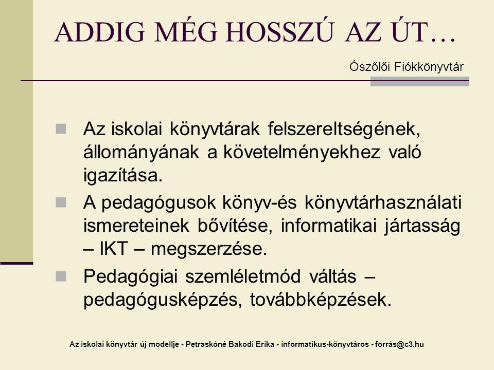 Az iskolai könyvtár új modellje - Petraskóné Bakodi Erika - informatikus-könyvtáros - forrás@c3.hu ADDIG MÉG HOSSZÚ AZ ÚT… Az iskolai könyvtárak felsz