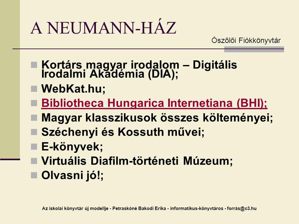 Az iskolai könyvtár új modellje - Petraskóné Bakodi Erika - informatikus-könyvtáros - forrás@c3.hu A NEUMANN-HÁZ Kortárs magyar irodalom – Digitális I