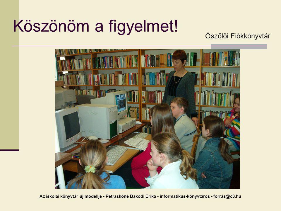 Az iskolai könyvtár új modellje - Petraskóné Bakodi Erika - informatikus-könyvtáros - forrás@c3.hu Köszönöm a figyelmet! Ószőlői Fiókkönyvtár
