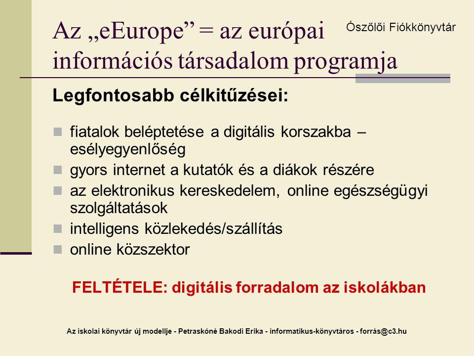 """Az iskolai könyvtár új modellje - Petraskóné Bakodi Erika - informatikus-könyvtáros - forrás@c3.hu Az """"eEurope"""" = az európai információs társadalom pr"""