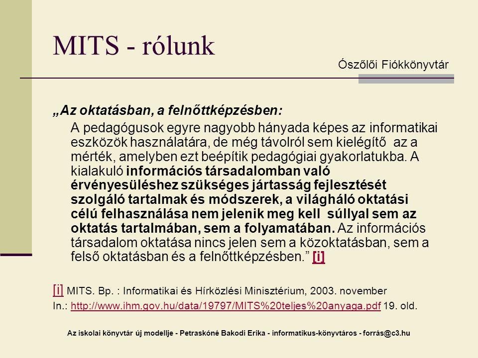 """Az iskolai könyvtár új modellje - Petraskóné Bakodi Erika - informatikus-könyvtáros - forrás@c3.hu MITS - rólunk """"Az oktatásban, a felnőttképzésben: A"""