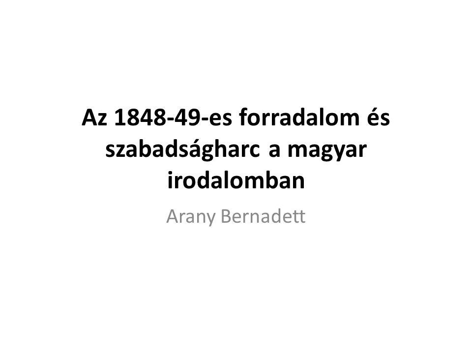 Az 1848-49-es forradalom és szabadságharc a magyar irodalomban Arany Bernadett