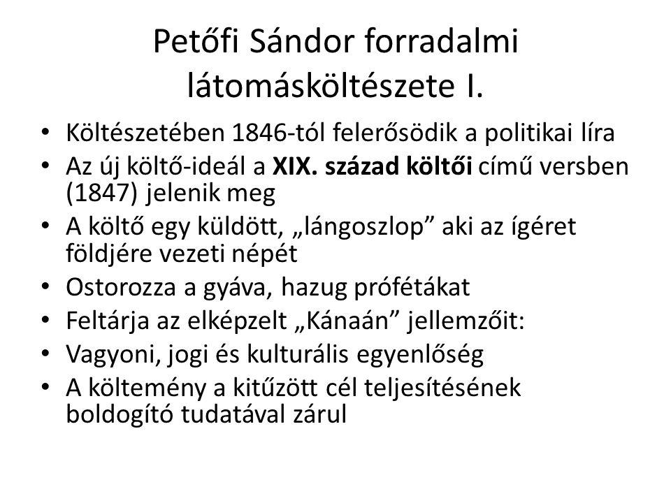Petőfi Sándor forradalmi látomásköltészete I. Költészetében 1846-tól felerősödik a politikai líra Az új költő-ideál a XIX. század költői című versben