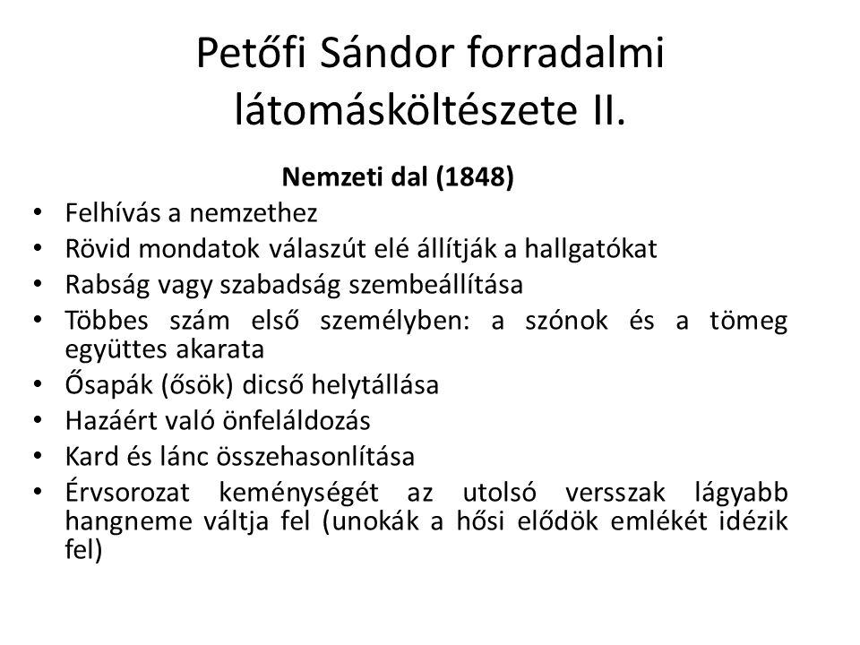 Petőfi Sándor forradalmi látomásköltészete II. Nemzeti dal (1848) Felhívás a nemzethez Rövid mondatok válaszút elé állítják a hallgatókat Rabság vagy
