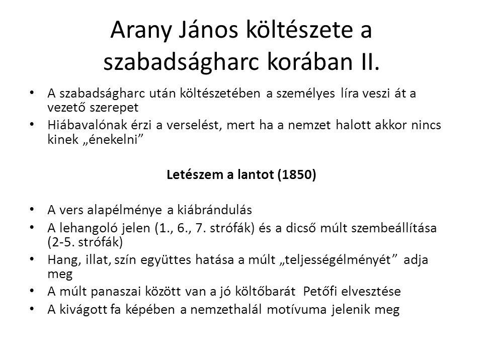 Arany János költészete a szabadságharc korában II. A szabadságharc után költészetében a személyes líra veszi át a vezető szerepet Hiábavalónak érzi a