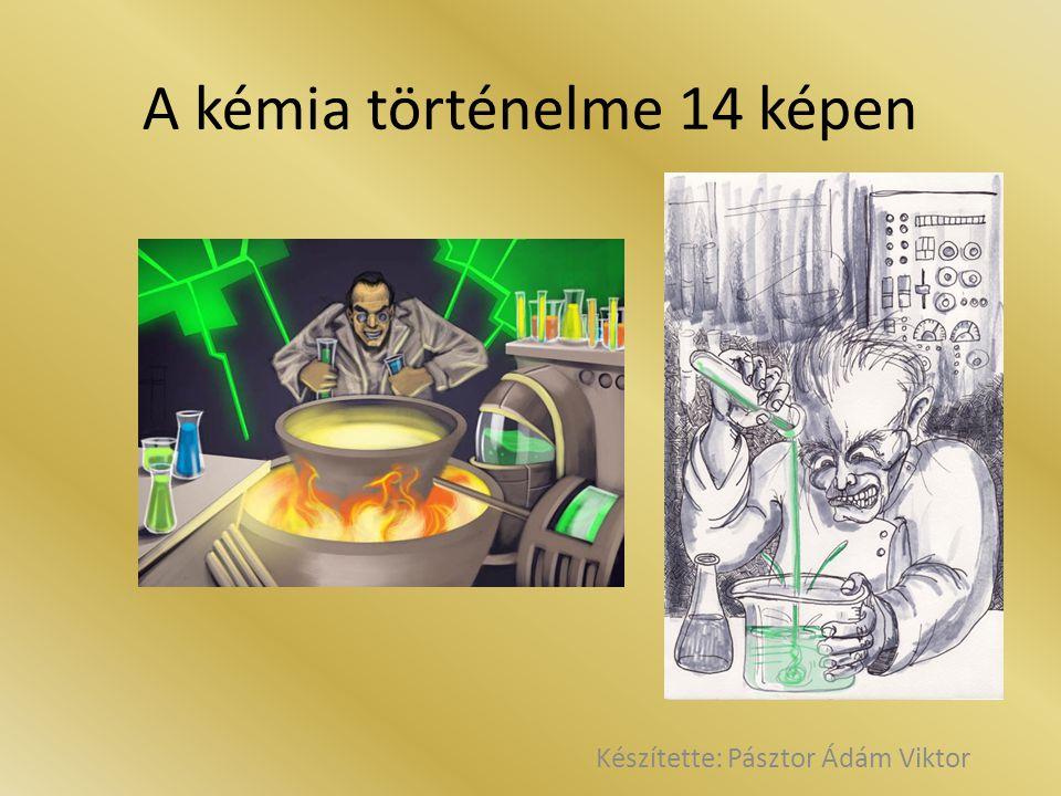 A kémia történelme 14 képen Készítette: Pásztor Ádám Viktor