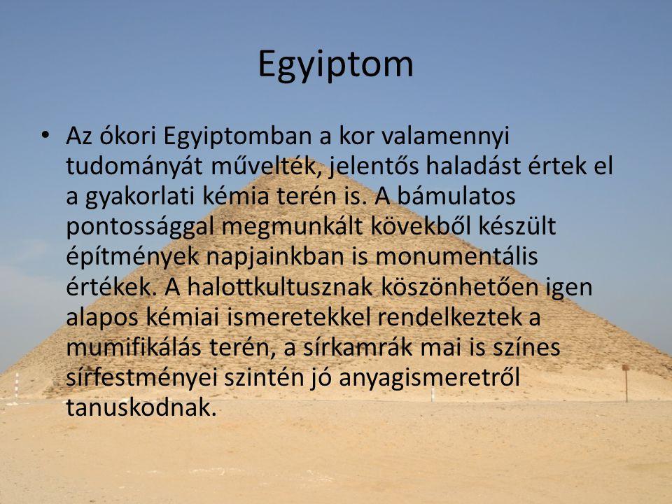Egyiptom Az ókori Egyiptomban a kor valamennyi tudományát művelték, jelentős haladást értek el a gyakorlati kémia terén is. A bámulatos pontossággal m