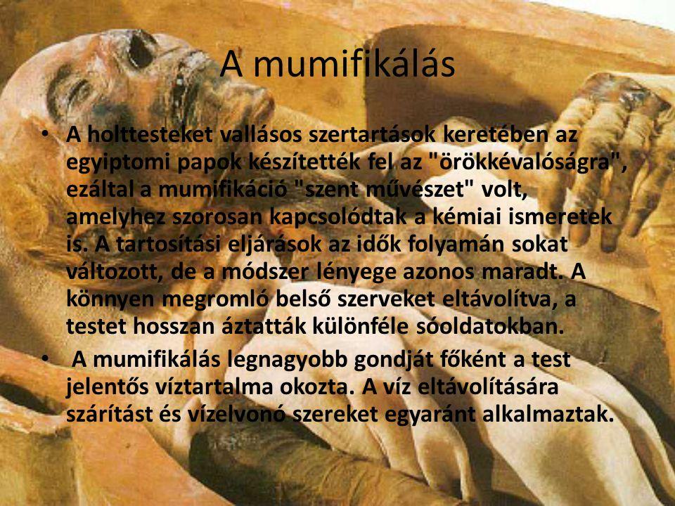 A mumifikálás A holttesteket vallásos szertartások keretében az egyiptomi papok készítették fel az