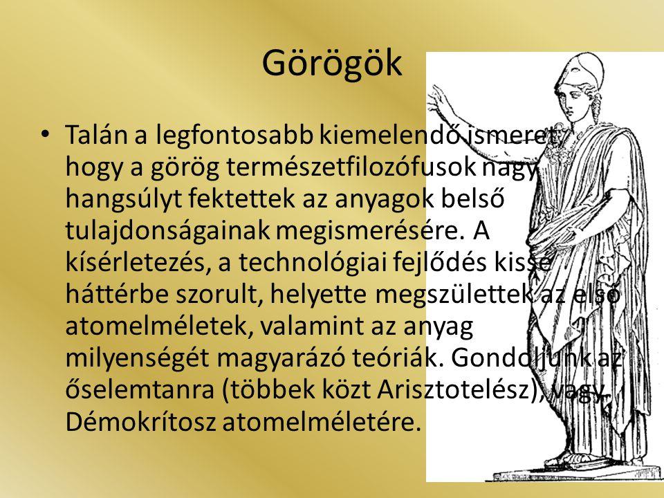 Görögök Talán a legfontosabb kiemelendő ismeret, hogy a görög természetfilozófusok nagy hangsúlyt fektettek az anyagok belső tulajdonságainak megismer