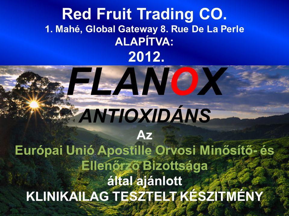 Red Fruit Trading CO. 1. Mahé, Global Gateway 8. Rue De La Perle ALAPÍTVA: 2012. FLANOX ANTIOXIDÁNS Az Európai Unió Apostille Orvosi Minősítő- és Elle