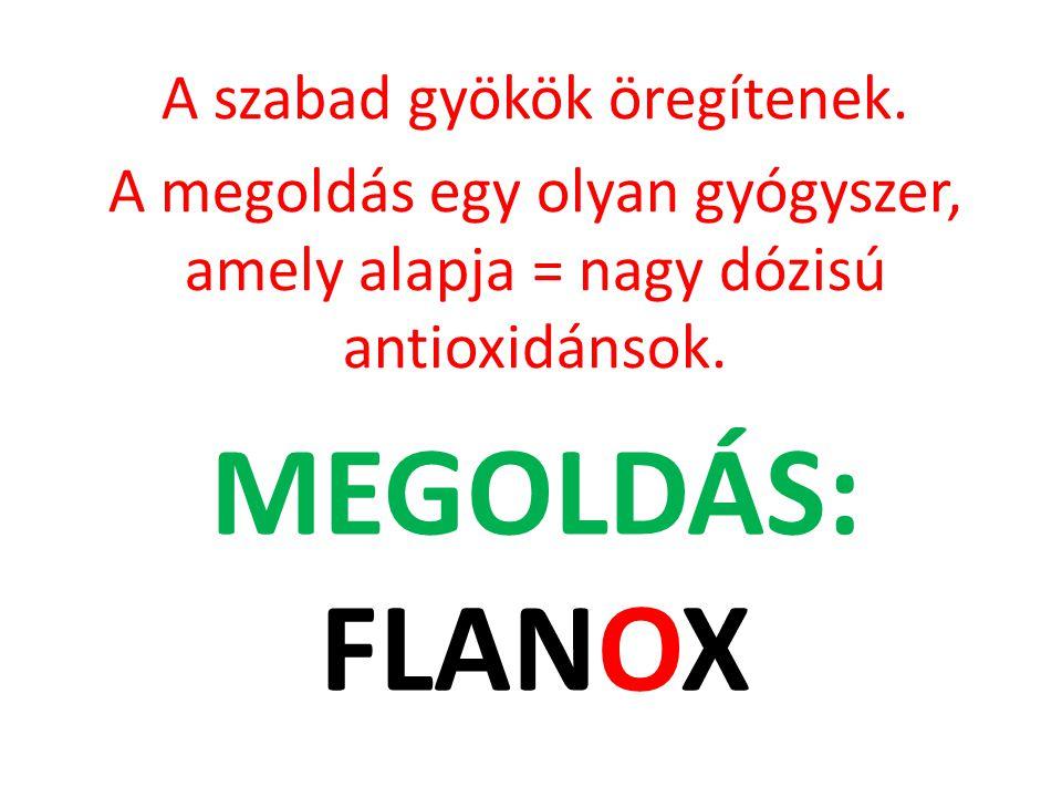 MEGOLDÁS: FLANOX A szabad gyökök öregítenek. A megoldás egy olyan gyógyszer, amely alapja = nagy dózisú antioxidánsok.