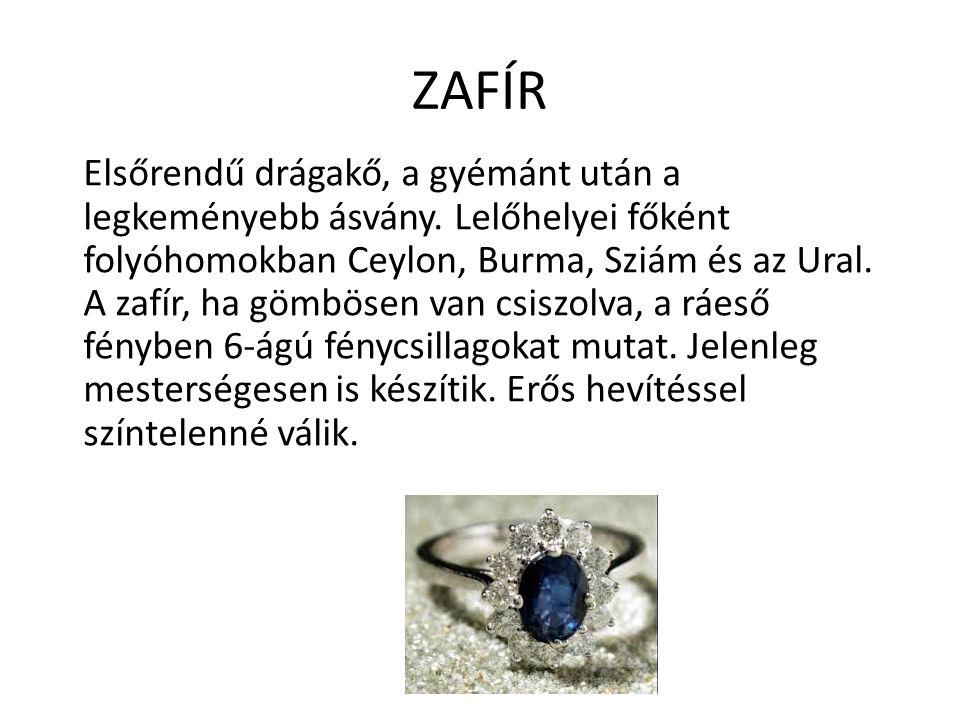 ZAFÍR Elsőrendű drágakő, a gyémánt után a legkeményebb ásvány. Lelőhelyei főként folyóhomokban Ceylon, Burma, Sziám és az Ural. A zafír, ha gömbösen v