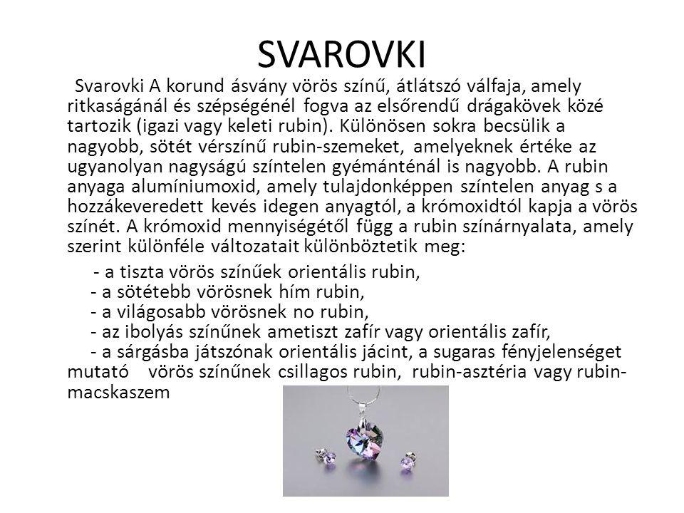 SVAROVKI Svarovki A korund ásvány vörös színű, átlátszó válfaja, amely ritkaságánál és szépségénél fogva az elsőrendű drágakövek közé tartozik (igazi