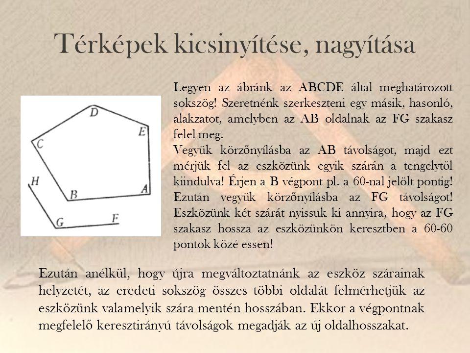 Térképek kicsinyítése, nagyítása Legyen az ábránk az ABCDE által meghatározott sokszög! Szeretnénk szerkeszteni egy másik, hasonló, alakzatot, amelybe
