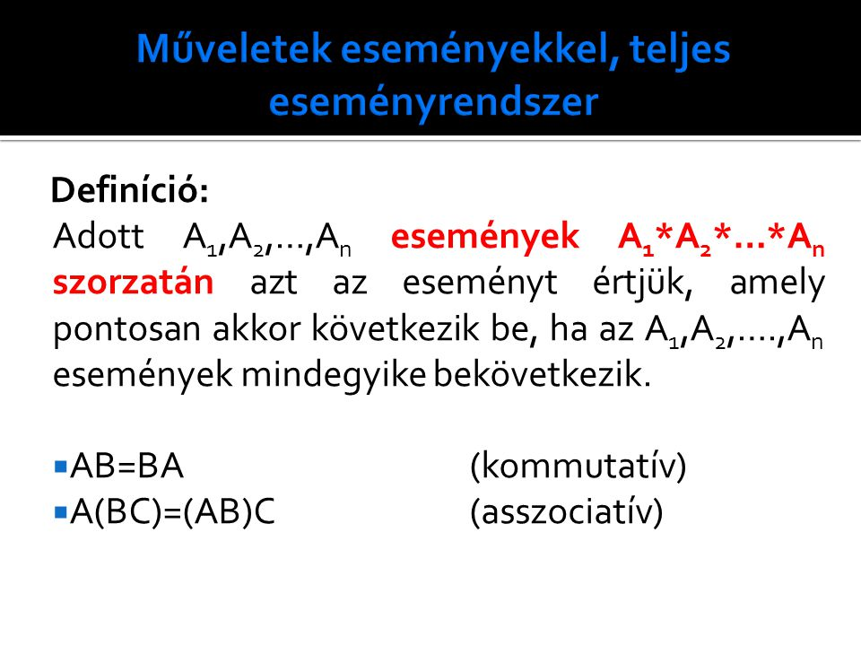 Definíció: Adott A 1,A 2,…,A n események A 1 *A 2 *…*A n szorzatán azt az eseményt értjük, amely pontosan akkor következik be, ha az A 1,A 2,….,A n es