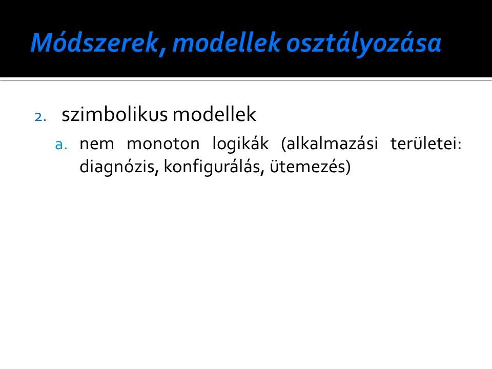 2. szimbolikus modellek a. nem monoton logikák (alkalmazási területei: diagnózis, konfigurálás, ütemezés)