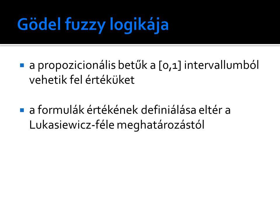  a propozicionális betűk a [0,1] intervallumból vehetik fel értéküket  a formulák értékének definiálása eltér a Lukasiewicz-féle meghatározástól