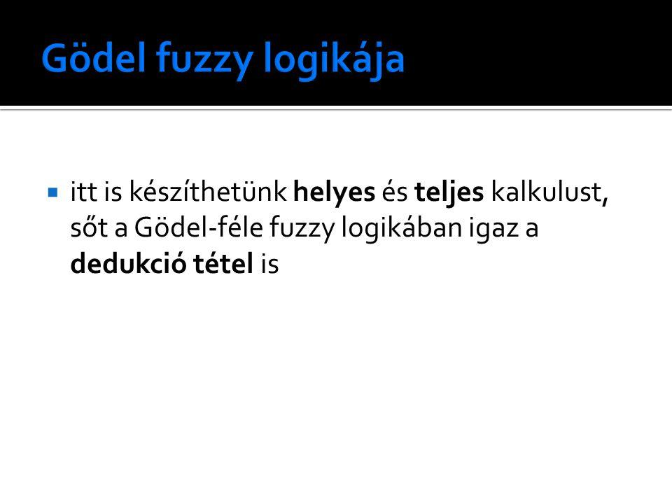  itt is készíthetünk helyes és teljes kalkulust, sőt a Gödel-féle fuzzy logikában igaz a dedukció tétel is