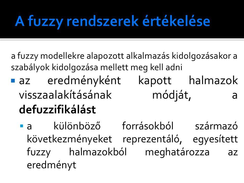 a fuzzy modellekre alapozott alkalmazás kidolgozásakor a szabályok kidolgozása mellett meg kell adni  az eredményként kapott halmazok visszaalakításának módját, a defuzzifikálást  a különböző forrásokból származó következményeket reprezentáló, egyesített fuzzy halmazokból meghatározza az eredményt
