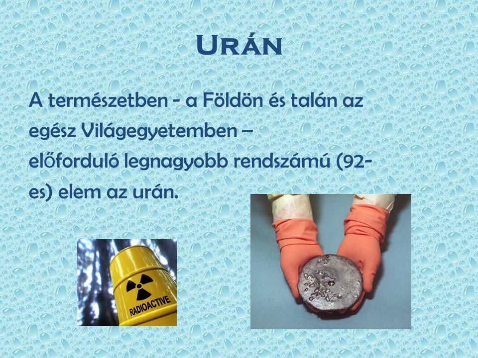 Urán A természetben - a Földön és talán az egész Világegyetemben – el ő forduló legnagyobb rendszámú (92- es) elem az urán.
