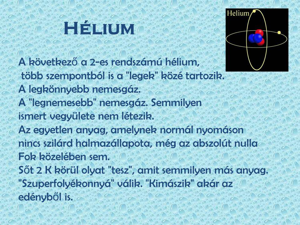 Hélium A következ ő a 2-es rendszámú hélium, több szempontból is a