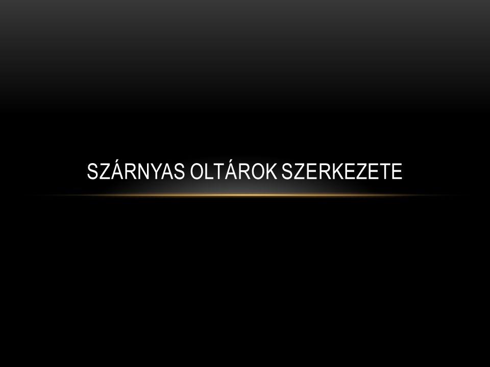 SZÁRNYAS OLTÁROK SZERKEZETE