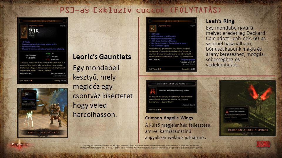 PS3-as Exkluzív cuccok (FOLYTATÁS) Leoric's Gauntlets Egy mondabeli kesztyű, mely megidéz egy csontváz kísértetet hogy veled harcolhasson.