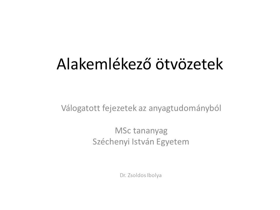Alakemlékező ötvözetek Válogatott fejezetek az anyagtudományból MSc tananyag Széchenyi István Egyetem Dr. Zsoldos Ibolya