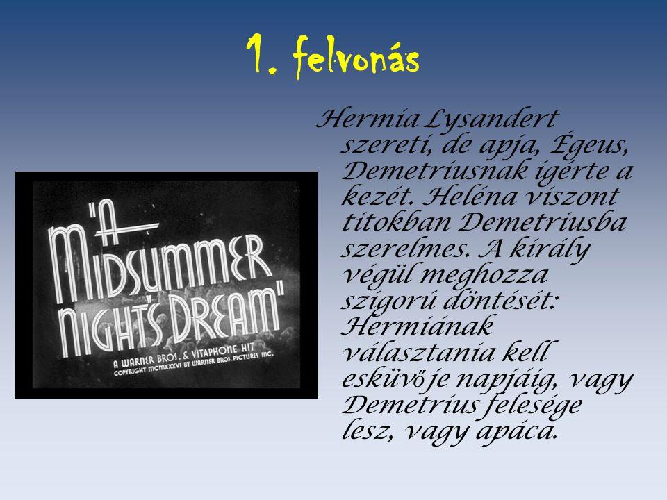 1. felvonás Hermia Lysandert szereti, de apja, Égeus, Demetriusnak ígérte a kezét. Heléna viszont titokban Demetriusba szerelmes. A király végül megho