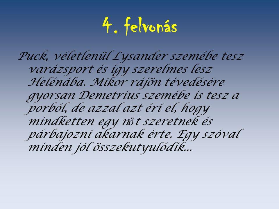 4. felvonás Puck, véletlenül Lysander szemébe tesz varázsport és így szerelmes lesz Helénába.