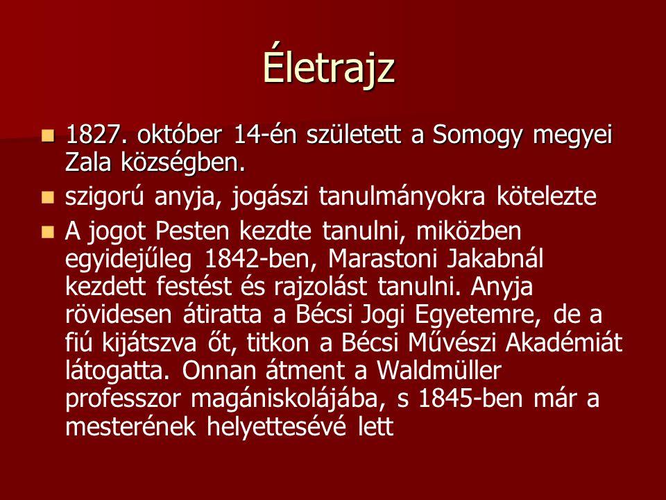 Életrajz 1827. október 14-én született a Somogy megyei Zala községben. 1827. október 14-én született a Somogy megyei Zala községben. szigorú anyja, jo