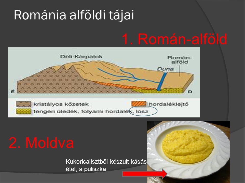 Románia alföldi tájai 1. Román-alföld Kukoricalisztből készült kásás étel, a puliszka 2. Moldva