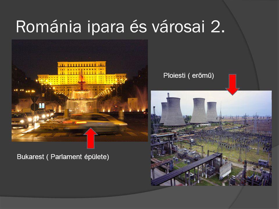 Románia ipara és városai 2. Bukarest ( Parlament épülete) Ploiesti ( erőmű)