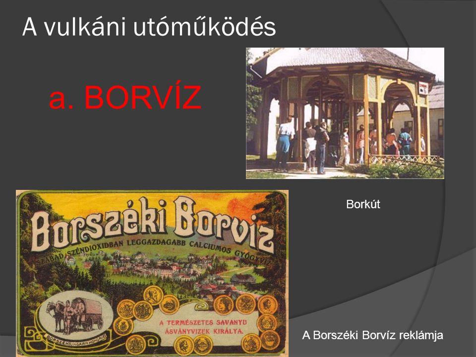 A vulkáni utóműködés a. BORVÍZ Borkút A Borszéki Borvíz reklámja