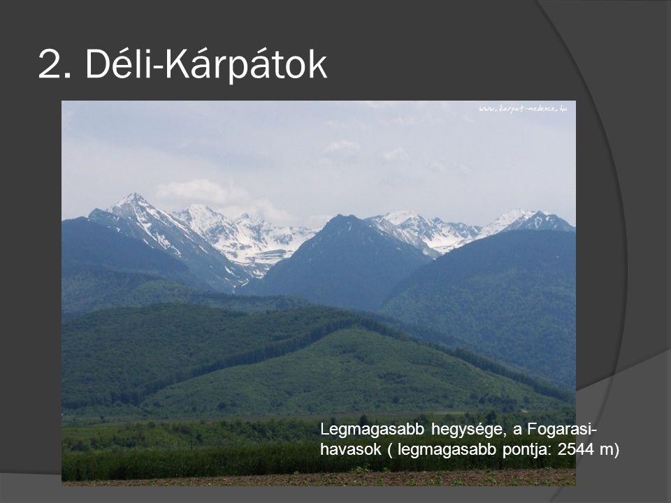 2. Déli-Kárpátok Legmagasabb hegysége, a Fogarasi- havasok ( legmagasabb pontja: 2544 m)