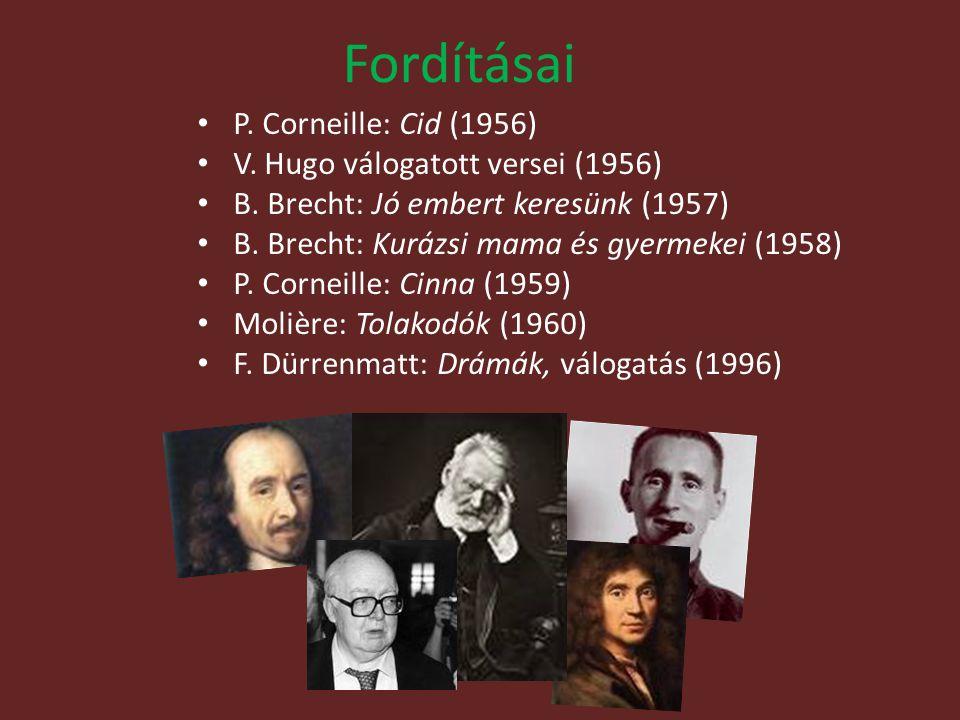 Fordításai P. Corneille: Cid (1956) V. Hugo válogatott versei (1956) B. Brecht: Jó embert keresünk (1957) B. Brecht: Kurázsi mama és gyermekei (1958)