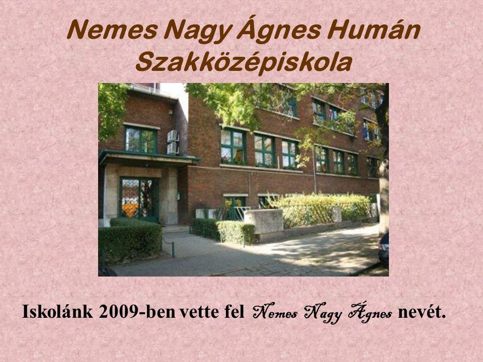Nemes Nagy Ágnes Humán Szakközépiskola Iskolánk 2009-ben vette fel Nemes Nagy Ágnes nevét.