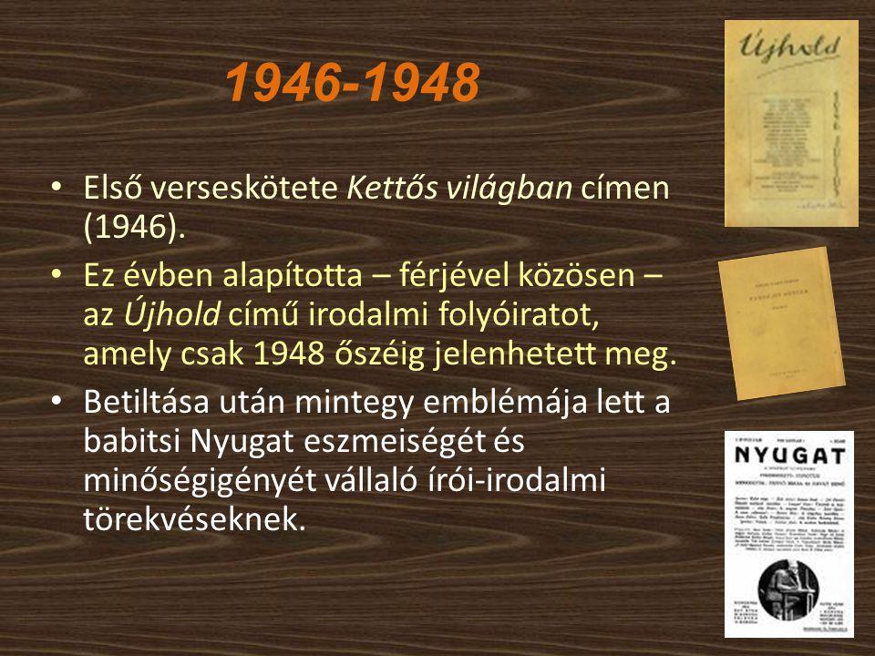 1946-1948 Első verseskötete Kettős világban címen (1946). Ez évben alapította – férjével közösen – az Újhold című irodalmi folyóiratot, amely csak 194
