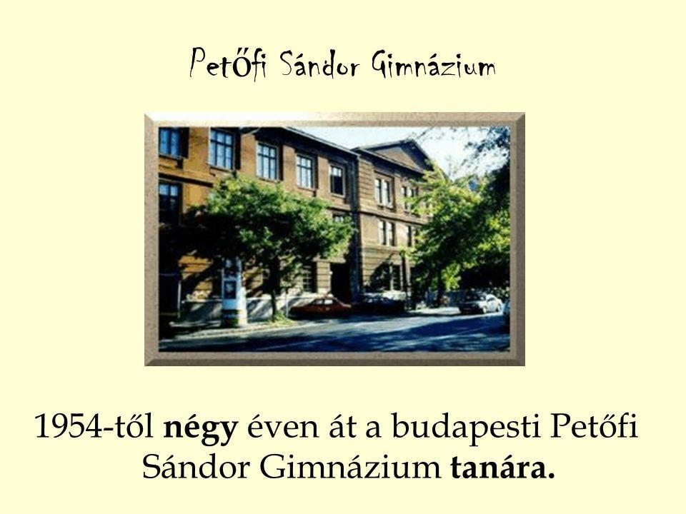 Pet ő fi Sándor Gimnázium 1954-től négy éven át a budapesti Petőfi Sándor Gimnázium tanára.