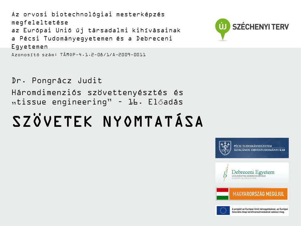 SZÖVETEK NYOMTATÁSA Az orvosi biotechnológiai mesterképzés megfeleltetése az Európai Unió új társadalmi kihívásainak a Pécsi Tudományegyetemen és a De