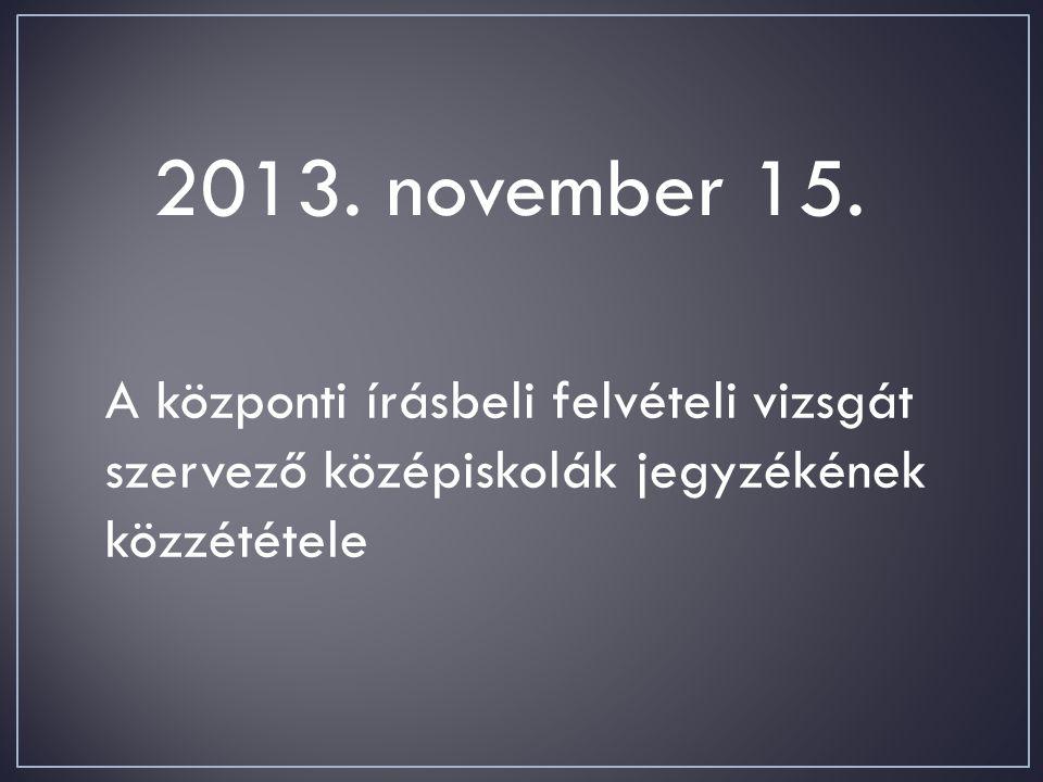 2013. november 15. A központi írásbeli felvételi vizsgát szervező középiskolák jegyzékének közzététele
