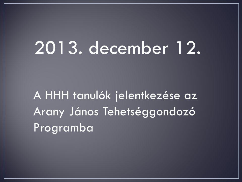 2013. december 12. A HHH tanulók jelentkezése az Arany János Tehetséggondozó Programba