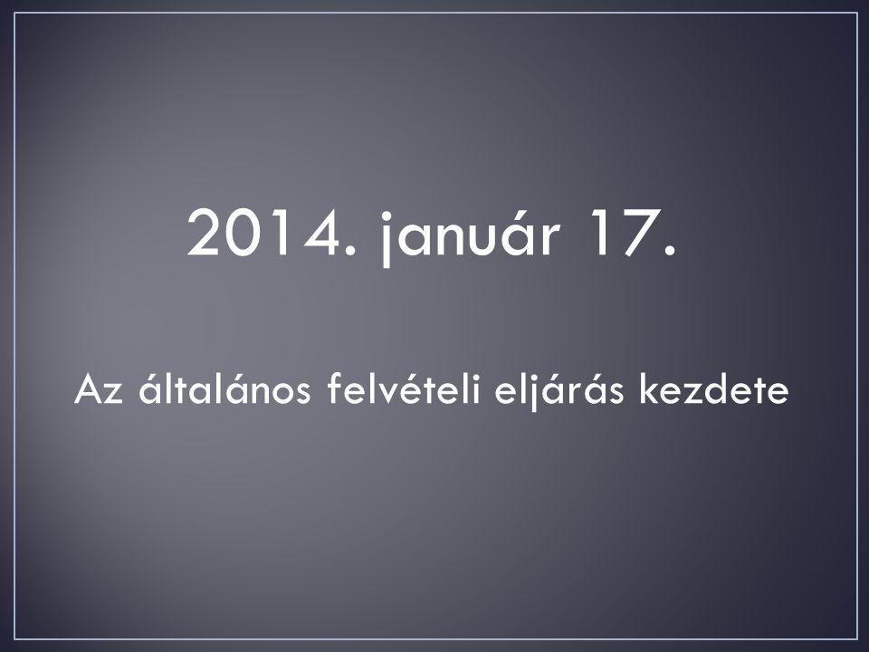 2014. január 17. Az általános felvételi eljárás kezdete